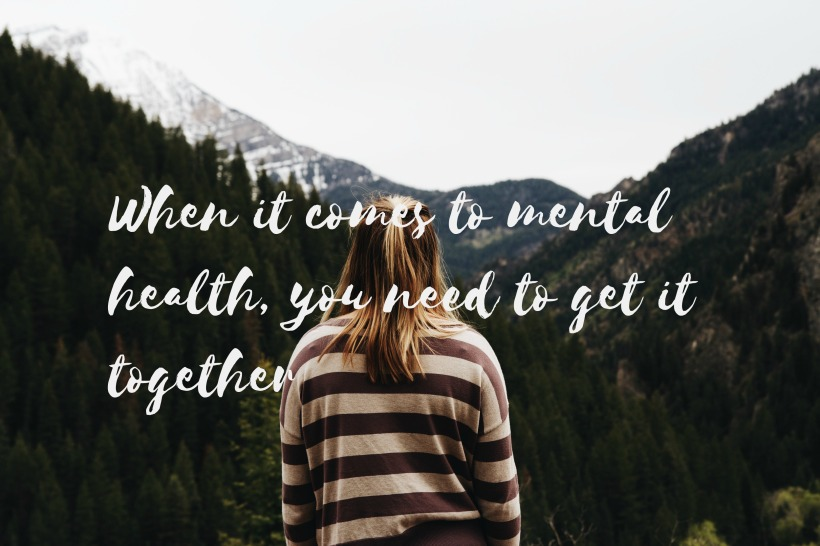 When it comes to mental health, you need to get it together