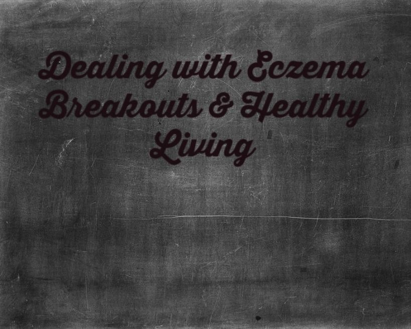 dealing with eczema breakouts and healthy living